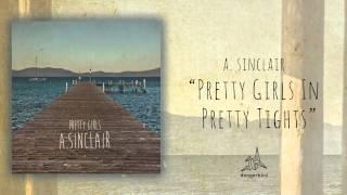 "A. Sinclair - ""Pretty Girls In Pretty Tights"" (Audio)"