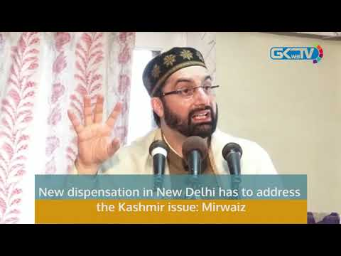 New dispensation in New Delhi has to address the Kashmir issue: Mirwaiz