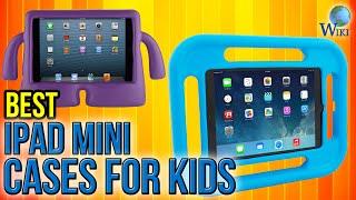 7 Best IPad Mini Cases For Kids 2017