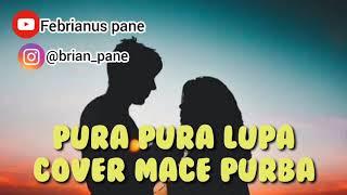 Download lagu Mace Purba Pura Pura Lupa Mahen Mp3