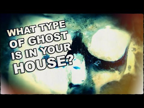 What Type Of Ghost Is In Your House?