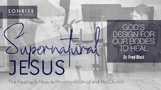 God's Design For Our Bodies to Heal // Dr. Fred Bisci // 11 AM // 9-1-19