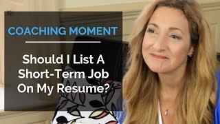 Should I List A Short-Term Job On My Resume? - Coaching Moment