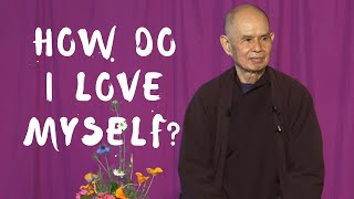 How do I love myself? | Thich Nhat Hanh