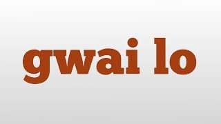 Gwai Lo Meaning And Pronunciation