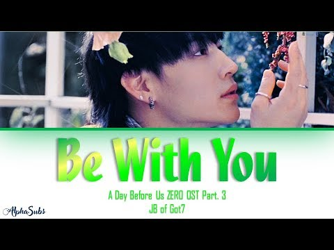 JB Of GOT7 - Be With You Lyrics/가사 [Han|Rom|Eng] A Day Before Us ZERO [연애하루전 시즌 ZERO] OST Part.3