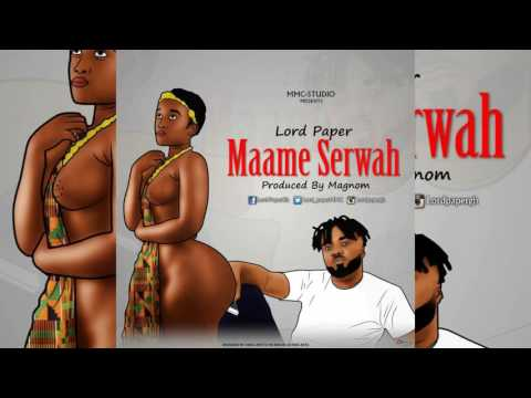 Lord Paper – Maame Serwaa (Prod by Magnom) (Official Music)