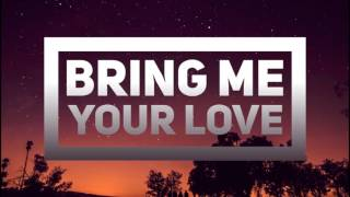 BRING ME YOUR LOVE