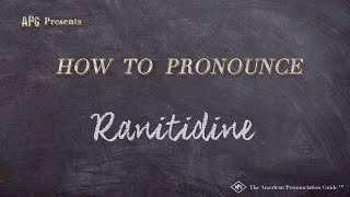 How to Pronounce Ranitidine  |  Ranitidine Pronunciation