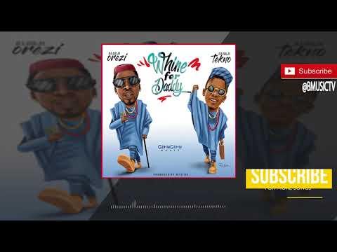 Orezi - Whine For Daddy ft. Tekno