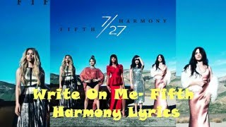 Write on Me- Fifth Harmony Lyrics *REAL AUDIO*