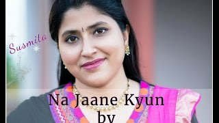 """""""Na Jaane Kyun Hota Hai"""" cover by Susmita Chakraborty (Original: Lata Mangeshkar)"""