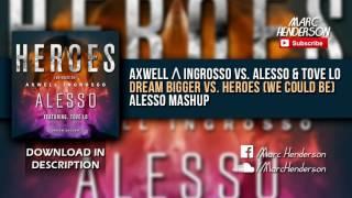 Axwell & Ingrosso vs. Alesso ft. Tove Lo - Dream Bigger vs. Heroes (Alesso Tomorrowland '16 Mashup)