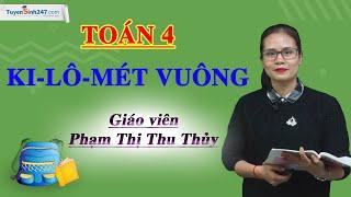 Ki-lô-mét vuông – Toán 4 – Cô Phạm Thị Thu Thủy