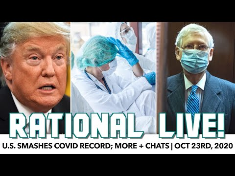 Rational Live! | U.S. Smashes Own COVID Record | October 23rd, 2020