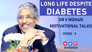 LIFE EXPECTANCY | LIVE LONG WITH DIABETES | BEST MOTIVATIONAL VIDEO 2020 (DR V MOHAN)