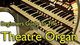 Beginners Guide to the Theatre Organ