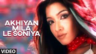 Akhiyan Mila Le Soniya Full Video Song | Khanki Hai