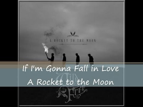 If I'm Gonna Fall In Love - A Rocket To The Moon