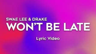 Drake, Swae Lee   Won't Be Late (Lyrics)