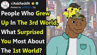 People Who Grew Up In A 3rd World Country Share What Shocked Them Most About The 1st World AskReddit