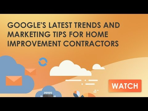 Google's Latest Trends and Marketing Tips for Home Improvement Contractors