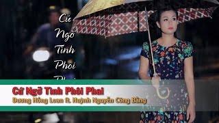 Cứ Ngỡ Tình Phôi Phai – Huỳnh Nguyễn Công Bằng ft Dương Hồng Loan
