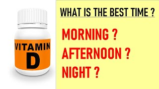 WHAT IS THE BEST TIME TO TAKE VITAMIN D SUPPLEMENT FOR BEST ABSORPTION AND ENHANCE EFFECTIVENESS