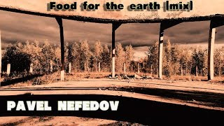 Pavel Nefedov - Food for the earth. mix
