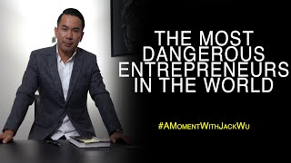 The Most Dangerous Entrepreneurs In The World   A Moment With Jack Wu