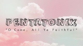PENTATONIX - O COME, ALL YE FAITHFUL (LYRICS)