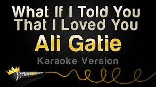 Ali Gatie - What If I Told You That I Love You (Karaoke Version)