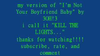 "Kill The Lights- my remix of ""I'm Not Your Boyfriend Baby"" by 3OH!3"