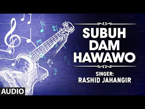 Official : Subuh Dam Hawawo Full (HD) Song | T-Series Kashmiri Music | Rashid Jahangir