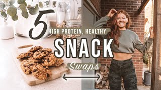 5 HEALTHY, HIGH PROTEIN SNACK SWAPS