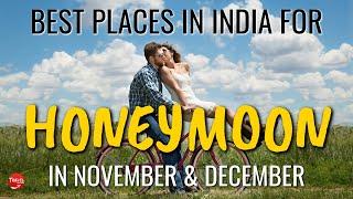 Best Places To Visit In India In November For Honeymoon - Honeymoon Destinations November December