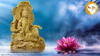 Nhạc Thiền Tịnh Tâm - Tuyển chọn những bài nhạc thiền HAY NHỨC NÁCH...