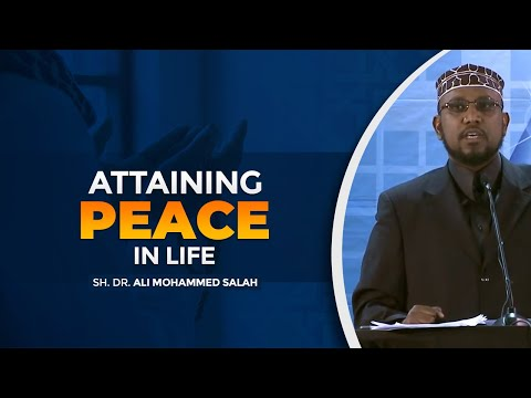 Attaining Peace in Life - Sh. Dr. Ali Mohammed Salah