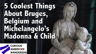 5 Coolest Things About Bruges, Belgium & Michelangelo's Madonna & Child