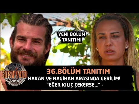 Hakan Ve Nagihan Arasında Gerilim! eğer Kılıç Çekerse...  -   -  36.bölüm Tanıtımı  -  Survivor 2018