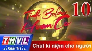 THVL   Tình Bolero hoan ca - Tập 10: Chút kỉ niệm cho người