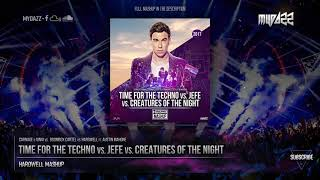 Time For The Techno vs. Jefe vs. Creatures Of The Night (Hardwell Mashup)