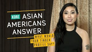 Asian Americans Answer: What Would Your Tinder Profile Say?