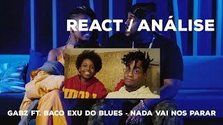 Gabz Ft. Baco Exu Do Blues   Nada Vai Nos Parar [REACT  ANÁLISE]