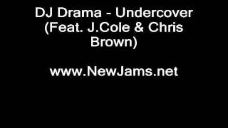 DJ Drama - Undercover (Feat. J.Cole & Chris Brown)