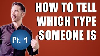 How to Deal With Different--and Difficult--Personality Types Pt 1: How to Spot Which One Someone Is