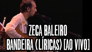Zeca Baleiro - Bandeira (Líricas) [Ao Vivo]