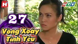 Vòng Xoáy Tình Yêu - Tập 27 | Phim Tình Cảm Việt Nam 2017