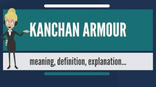 What is KANCHAN ARMOUR? What does KANCHAN ARMOUR mean? KANCHAN ARMOUR meaning & explanation