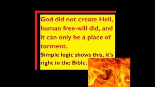 God did not Create Hell, Human Sin Did, and Simple Logic Shows it Can Only Be a Place of Torment